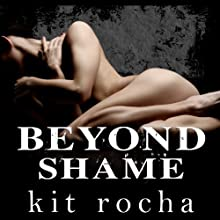 Beyond Shame (       UNABRIDGED) by Kit Rocha Narrated by Lucy Malone