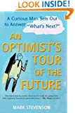 """AN Optimist's Tour of the Future: One Curious Man Sets Out to Answer """"What's Next?"""""""
