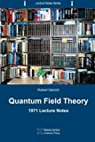 Quantum Field Theory: 1971 Lecture Notes