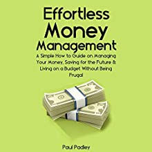 Effortless Money Management: A Simple How to Guide on Managing Your Money, Saving for the Future and Living on a Budget without Being Frugal (       UNABRIDGED) by Paul Padley Narrated by Nathan Dunford