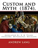 img - for Custom and Myth (1874), By: Andrew Lang, dedicated By: E. B. Tylor: Sir Edward Burnett Tylor (2 October 1832 - 2 January 1917) was an English ... anthropology.Folklore, Mythology, Religion book / textbook / text book