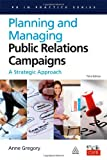 img - for Planning and Managing Public Relations Campaigns A Strategic Approach [PR in Practice] by Gregory, Anne [Kogan Page,2010] [Paperback] Third Edition book / textbook / text book