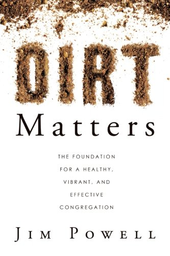 Dirt Matters: The Foundation For a Healthy, Vibrant, And Effective Congregation PDF