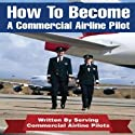 How to Be an Airline Pilot: Seven Steps to Becoming a Commercial Airline Pilot (       UNABRIDGED) by Jason Cohen Narrated by Joe Dawson
