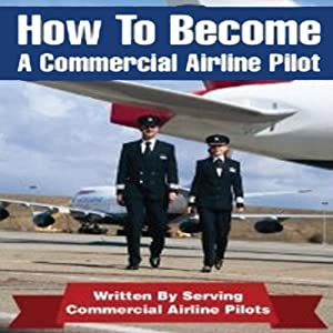 How to Be an Airline Pilot: Seven Steps to Becoming a Commercial Airline Pilot | [Jason Cohen]