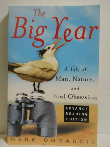 The Big Year: A Tale of Man, Nature and Fowl Obsession: Mark Obmascik: 9780965901345: Amazon.com: Books