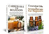 BOX SET #11: Carrier Oils for Beginners + Essential Oils & Aromatherapy for Beginners (Aromatherapy, Essential Oils, Weight Loss, Healing, Beauty, Skin ... Oils, Skin Care, Hair Loss, Coconut Oil)