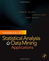 Handbook of Statistical Analysis and Data Mining Applications Front Cover