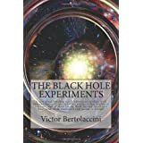 The Black Hole Experiments: An Astounding 21st Century Sci-Fi Classic!by Victor Bertolaccini