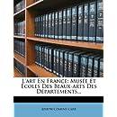 L'art En France: Musée Et Écoles Des Beaux-arts Des Départements... (French Edition)