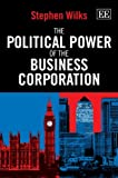 img - for The Political Power of the Business Corporation by Stephen Wilks (2013-03-29) book / textbook / text book