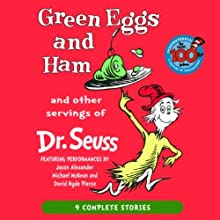 Green Eggs and Ham and Other Servings of Dr. Seuss (       UNABRIDGED) by Dr. Seuss Narrated by Jason Alexander, Michael McKean, David Hyde Pierce