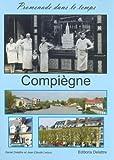 echange, troc Daniel Delattre, Jean-Claude Lecuru - Compiègne, promenade dans le temps, tome 1