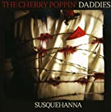 Cherry Poppin Daddies - Susquehanna