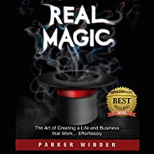 Real Magic: The Art of Creating a Life and Business that Work...Effortlessly | Livre audio Auteur(s) : Parker Winder Narrateur(s) : Parker Winder