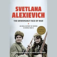 The Unwomanly Face of War: An Oral History of Women in World War II Audiobook by Svetlana Alexievich, Richard Pevear - translator, Larissa Volokhonsky - translator Narrated by Julia Emelin, Yelena Shmulenson