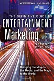 Al Lieberman The Definitive Guide to Entertainment Marketing: Bringing the Moguls, the Media, and the Magic to the World