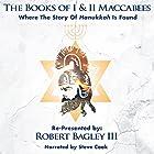 The Books of I & II Maccabees: Where the Story of Hanukkah Is Found Hörbuch von Robert Bagley III - adaptation Gesprochen von: Steve Cook
