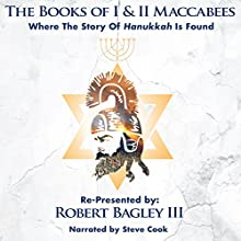 The Books of I & II Maccabees: Where the Story of Hanukkah Is Found | Livre audio Auteur(s) : Robert Bagley III - adaptation Narrateur(s) : Steve Cook