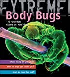 Extreme Science: Body Bugs!: The Uninvited Guests on Your Body (1408100932) by Day, Trevor