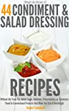 img - for [Weight Loss Recipes] 44 Condiment & Salad Dressing Recipes - Without the Trans Fat, Added Sugars, Additives, Preservatives, or Chemicals Found in Conventional ... Products that Make You Sick & Overweight book / textbook / text book