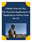img - for Lifeline from the Sky: The Doctrinal Implications of Supplying an Enclave from the Air by School of Advanced Airpower Studies (2014-12-09) book / textbook / text book