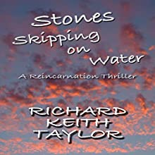 Stones Skipping on Water: A Reincarnation Thriller Audiobook by Richard Taylor Narrated by Paul Heitsch