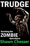 Trudge: Surviving the Zombie Apocalypse (Volume 1)