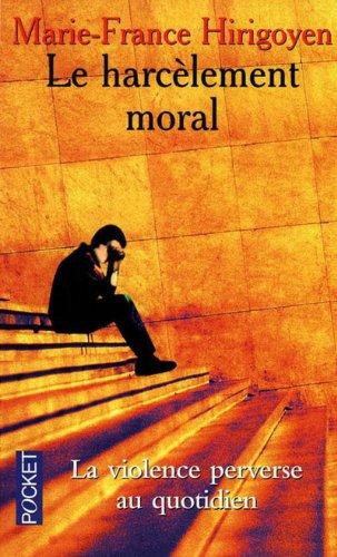 Le Harcèlement moral : la violence perverse au quotidien