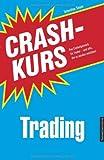 Crashkurs Trading: Das Einsteigerwerk f�r Trader - und alle, die es werden m�chten!