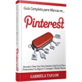 Guía Completa Para Marcas En Pinterest: descubra cómo usar esta novedosa red social para promocionar su negocio...