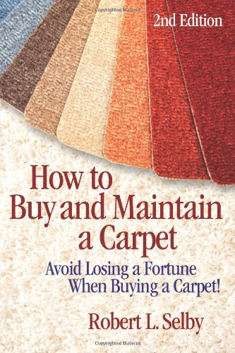 How to Buy and Maintain a Carpet: Avoid Losing a Fortune When Buying a Carpet!