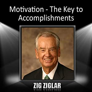Motivation: The Key to Accomplishments | [Zig Ziglar]