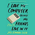 I Love My Computer Because My Friends Live in It: Stories from an Online Life Hörbuch von Jess Kimball Leslie Gesprochen von: Jess Kimball Leslie
