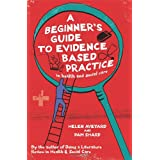 A Beginner's Guide to Evidence Based Practice in Health and Social Careby Helen Aveyard