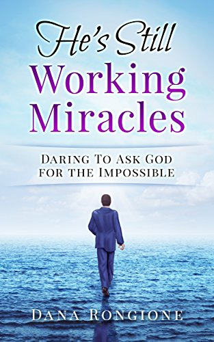 He's Still Working Miracles: Daring To Ask God For The Impossible by Dana Rongione ebook deal