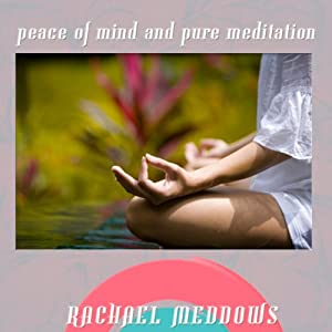 Peace of Mind & Pure Meditation Hypnosis: Deep Relaxation & Zen, Guided Meditation, Positive Affirmations, Solfeggio Tones | [Rachael Meddows]