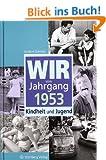 Wir vom Jahrgang 1953: Kindheit und Jugend
