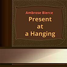 Present at a Hanging (Annotated) (       UNABRIDGED) by Ambrose Bierce Narrated by Anastasia Bertollo