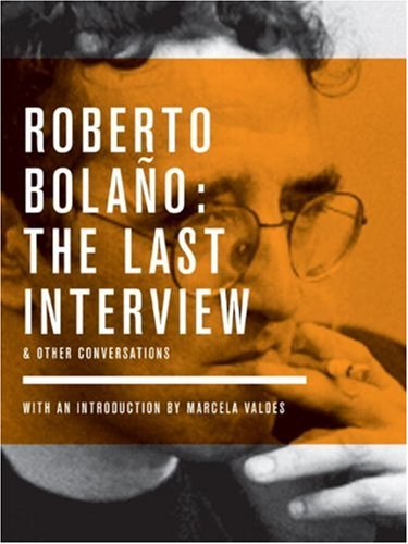 Bolano: The Last Interview: And Other Conversations