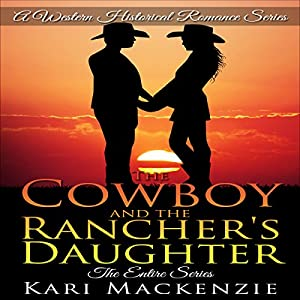 The Cowboy and the Rancher's Daughter: The Entire Series Audiobook