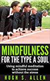 img - for MINDFULNESS FOR THE TYPE A SOUL: Using mindful meditation to achieve success without the stress (Mindfulness, work stress, Type A, behavior pattern, personality, ... mindfulness for beginners Book 2) book / textbook / text book