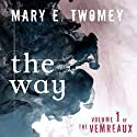 The Way: Volumes of the Vemreaux, Book 1 Audiobook by Mary E. Twomey Narrated by Madeline Mrozek