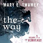 The Way: Volumes of the Vemreaux, Book 1 | Mary E. Twomey