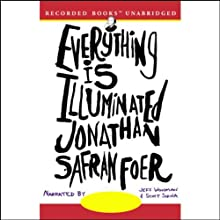 Everything Is Illuminated (       UNABRIDGED) by Jonathan Safran Foer Narrated by Jeff Woodman, Scott Shina