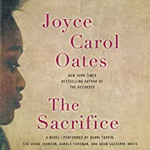 The Sacrifice: A Novel (       UNABRIDGED) by Joyce Carol Oates Narrated by Bahni Turpin, Sisi Aisha Johnson, Karole Foreman, Adam Lazzarre-White