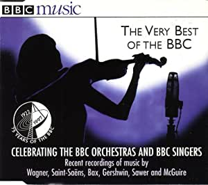 The Very Best of the BBC (Vol. VI No. 3) - Recent recordings of music by Wagner, Saint-Saens, Bax, Gershwin, Sawer and McGuire