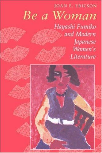 Be a Woman: Hayashi Fumiko and Modern Japanese Women's...