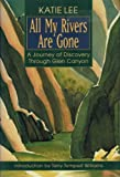 All My Rivers Are Gone: A Journey of Discovery Through Glen Canyon (1555662285) by Lee, Katie