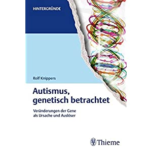 Autismus, genetisch betrachtet: Veränderungen der Gene als Ursache und Auslöser (Reihe, Hintergrü